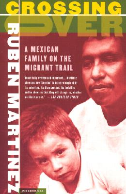 Crossing Over: A Mexican Family on the Migrant Trail, Ruben Martinez
