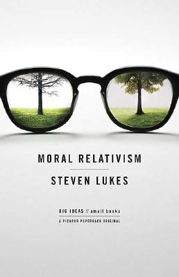 Moral Relativism: Big Ideas/Small Books, Lukes, Steven