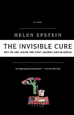 The Invisible Cure: Why We Are Losing the Fight Against AIDS in Africa, Epstein, Helen