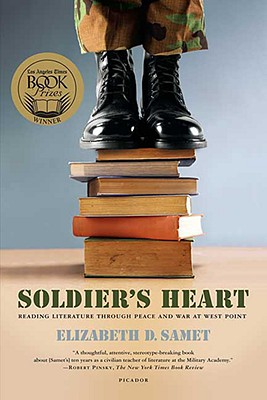 Soldier's Heart: Reading Literature Through Peace and War at West Point, Samet, Elizabeth D.