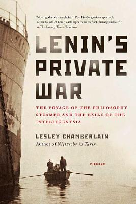Lenin's Private War: The Voyage of the Philosophy Steamer and the Exile of the Intelligentsia, Lesley Chamberlain