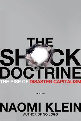 The Shock Doctrine: The Rise of Disaster Capitalism, Klein, Naomi