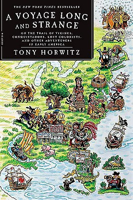 A Voyage Long and Strange: On the Trail of Vikings, Conquistadors, Lost Colonists, and Other Adventurers in Early America, Tony Horwitz