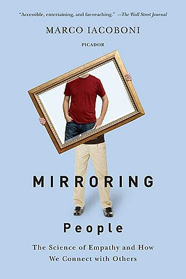 Mirroring People: The Science of Empathy and How We Connect with Others, Marco Iacoboni