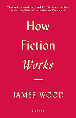 How Fiction Works, JAMES WOOD