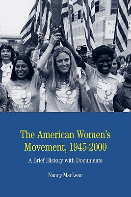 The American Women's Movement, 1945-2000: A Brief History with Documents (The Bedford Series in History and Culture), MacLean, Nancy