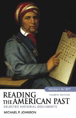 Reading the American Past, Volume I: To 1877: Selected Historical Documents, Michael P. Johnson