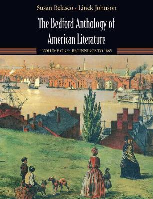 The Bedford Anthology of American Literature, Volume One: Beginnings to 1865, Susan Belasco (Author), Linck Johnson (Author)