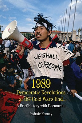 1989: Democratic Revolutions at the Cold War's End: A Brief History with Documents (Bedford Series in History & Culture (Paperback)), Kenney, Padraic
