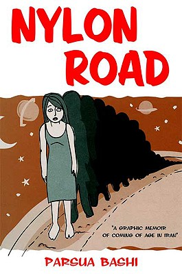 Nylon Road: A Graphic Memoir of Coming of Age in Iran, Bashi, Parsua