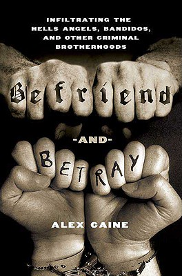 Image for Befriend and Betray: Infiltrating the Hells Angels, Bandidos and Other Criminal Brotherhoods