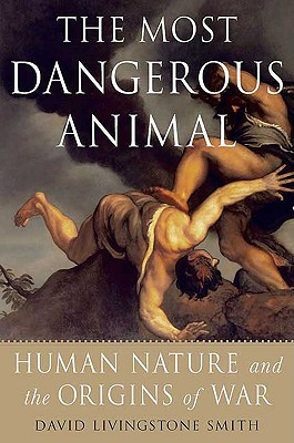 Image for The Most Dangerous Animal: Human Nature and the Origins of War