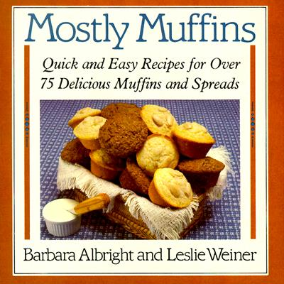 Image for Mostly Muffins: Quick and Easy Recipes for Over 75 Delicious Muffins and Spreads