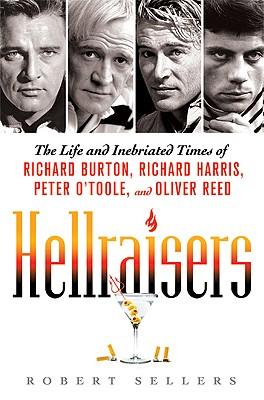 Image for Hellraisers: The Life and Inebriated Times of Richard Burton, Richard Harris, Pe