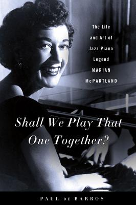 Shall We Play That One Together?: The Life and Art of Jazz Piano Legend Marian McPartland, de Barros, Paul