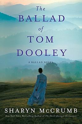 The Ballad of Tom Dooley: A Novel (Appalachian Ballad), Sharyn McCrumb