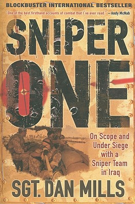 Sniper One: On Scope and Under Siege with a Sniper Team in Iraq, Dan Mills