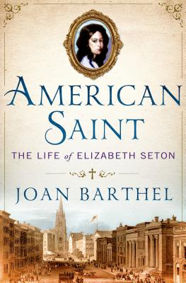 American Saint: The Life of Elizabeth Seton, Barthel, Joan