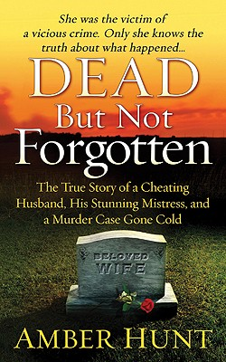 Image for Dead But Not Forgotten: The True Story of a Cheating Husband, His Stunning Mistress, and a Murder Case Gone Cold
