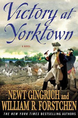 Victory at Yorktown: A Novel, Newt Gingrich, William R. Forstchen