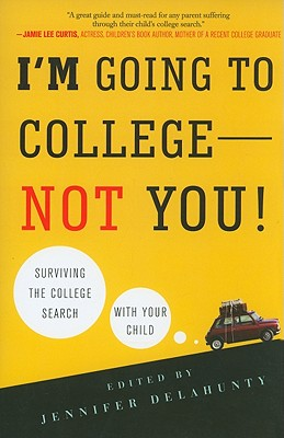 I'M Going to College - Not You! : Surviving the College Search with Your Child, Delahunty, Jennifer