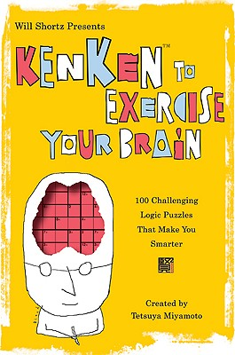 Will Shortz Presents KenKen to Exercise Your Brain: 100 Challenging Logic Puzzles That Make You Smarter, Miyamoto, Tetsuya; KenKen Puzzle, LLC