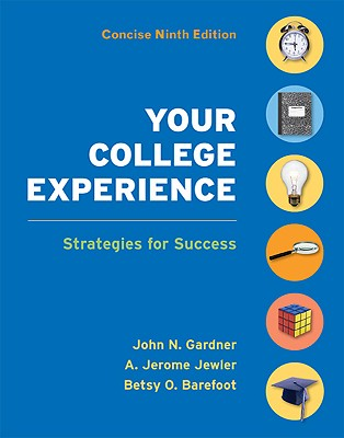 Your College Experience Concise Edition: Strategies for Success, Gardner, John N.; Jewler, A. Jerome; Barefoot, Betsy O.