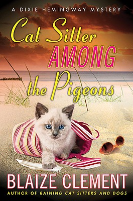 Cat Sitter Among the Pigeons: A Dixie Hemingway Mystery (Dixie Hemingway Mysteries), Blaize Clement