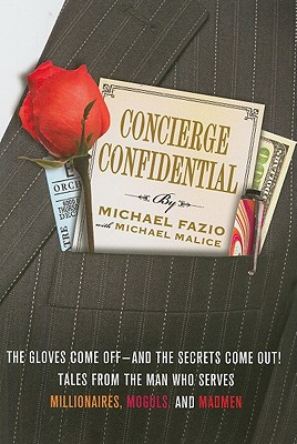 Image for Concierge Confidential: The Gloves Come Off--and the Secrets Come Out! Tales from the Man Who Serves Millionaires, Moguls, and Madmen