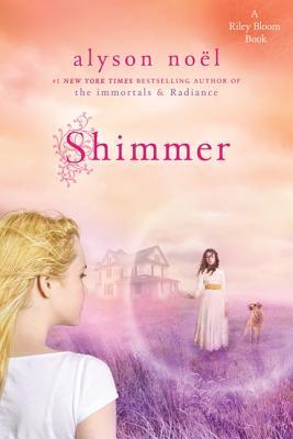Shimmer: A Riley Bloom Book (Radiance), Alyson Noël