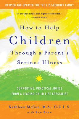 Image for How to Help Children Through a Parent's Serious Illness: Supportive, Practical Advice from a Leading Child Life Specialist