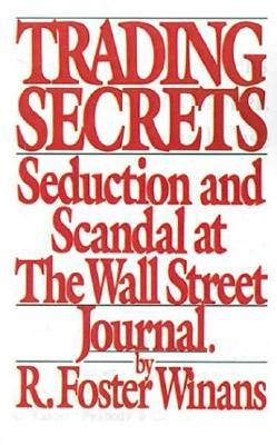 Image for Trading Secrets: Seduction and Scandal at the Wall Street Journal