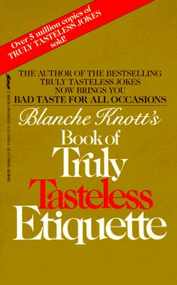 Image for Blanche Knott's Book Of Truly Tasteless Etiquette