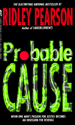 Probable Cause: When One Man's Passion For Justice Becomes An Obsession For Revenge, RIDLEY PEARSON