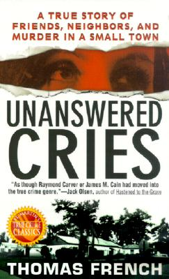 Image for Unanswered Cries: A True Story Of Friends, Neighbors, And Murder In A Small Town
