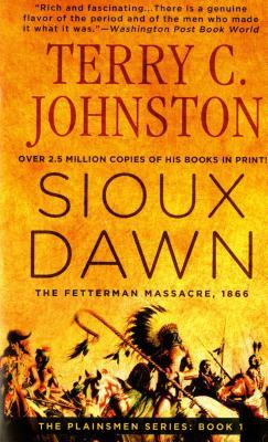 Sioux Dawn: The Fetterman Massacre, 1866 (The Plainsmen Series), TERRY C. JOHNSTON