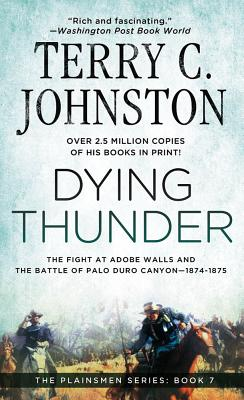 Dying Thunder: The Battle Of Adobe Walls & Palo Canyon, 1874 (The Plainsmen Series), TERRY C. JOHNSTON