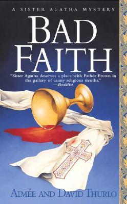 Bad Faith: A Sister Agatha Mystery (Sister Agatha Mysteries), AIMEE THURLO, DAVID THURLO