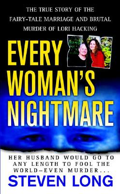Every Woman's Nightmare: The Fairytale Marriage and Brutal Murder of Lori Hacking, STEVEN LONG