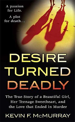 Image for Desire Turned Deadly: The True Story of a Beautiful Girl, Her Teenage Sweetheart, and the Love that Ended in Murder (St. Martin's True Crime Library)
