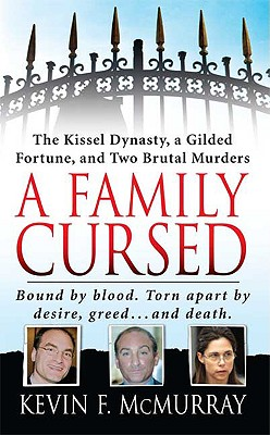 A Family Cursed: The Kissell Dynasty, a Gilded Fortune, and Two Brutal Murders (St. Martin's True Crime Library), Kevin McMurray