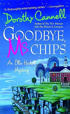 Goodbye, Ms. Chips  An Ellie Haskell Mystery, Cannell, Dorothy