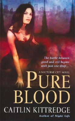 Pure Blood (Nocturne City, Book 2), Caitlin Kittredge