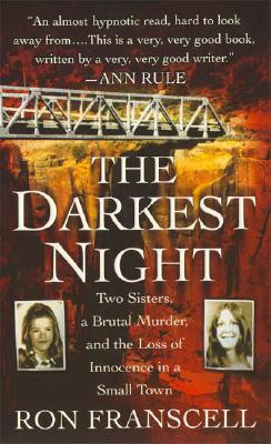 The Darkest Night: Two Sisters, a Brutal Murder, and the Loss of Innocence in a Small Town, RON FRANSCELL