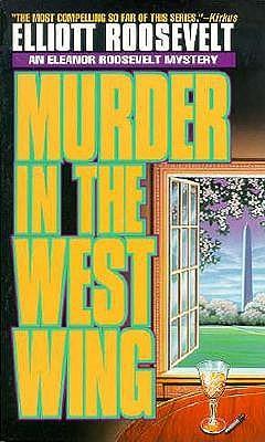 Murder in the West Wing  An Eleanor Roosevelt Mystery, Roosevelt, Elliott