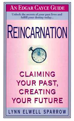 Reincarnation: Claiming Your Past, Creating Your Future, Sparrow, Lynn Elwell; Cayce, Charles Thomas [Foreword]