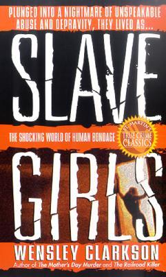 Slave Girls (St. Martin's True Crime Library), Clarkson, Wensley
