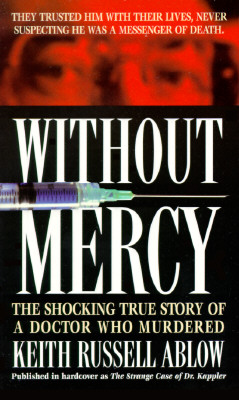 Without Mercy: The Shocking True Story of a Doctor Who Murdered, Ablow, Keith