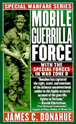 Mobile Guerrilla Force : With the Special Forces in War Zone D, JAMES C. DONAHUE
