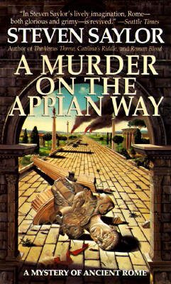 A Murder on the Appian Way: A Novel of Ancient Rome (Dead Letter Mysteries), Steven Saylor